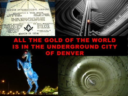 All the gold of the world is in the underground city of Denver.